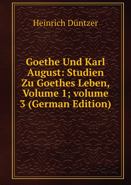 Heinrich Düntzer Goethe Und Karl August: Studien Zu Goethes Leben, Volume 1;.volume 3 (German Edition) джинсы rosa thea rosa thea ro043eweldk7