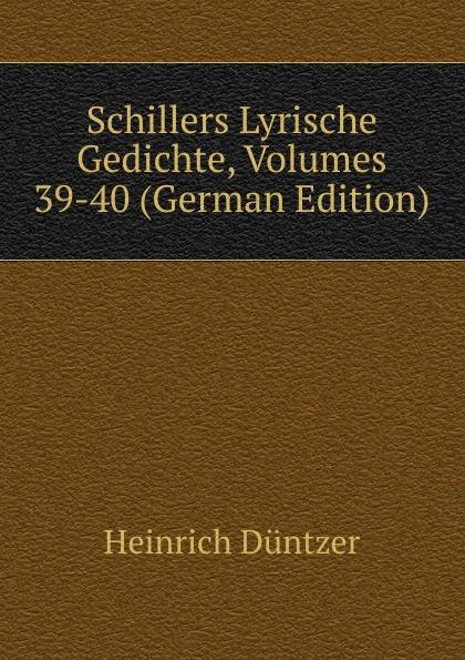 Schillers Lyrische Gedichte, Volumes 39-40 (German Edition)