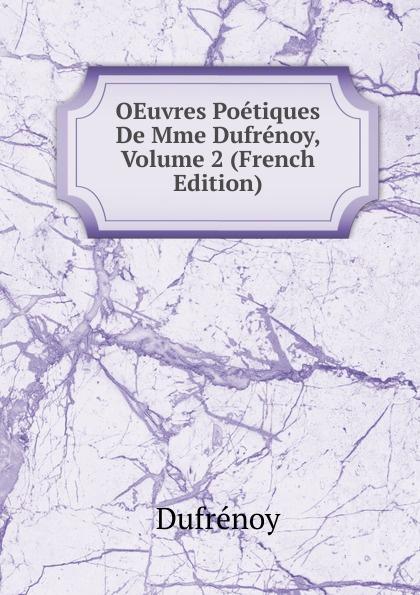 Dufrénoy OEuvres Poetiques De Mme Dufrenoy, Volume 2 (French Edition) dufrénoy oeuvres poetiques de mme dufrenoy precedees d observations sur sa vie et ses ouvrages french edition