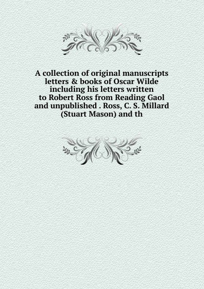 A collection of original manuscripts letters . books of Oscar Wilde including his letters written to Robert Ross from Reading Gaol and unpublished . Ross, C. S. Millard (Stuart Mason) and th oscar wilde salome and ballad of reading gaol
