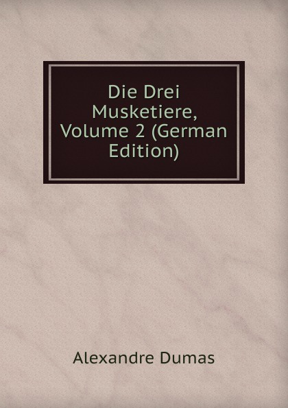 Die Drei Musketiere, Volume 2 (German Edition)