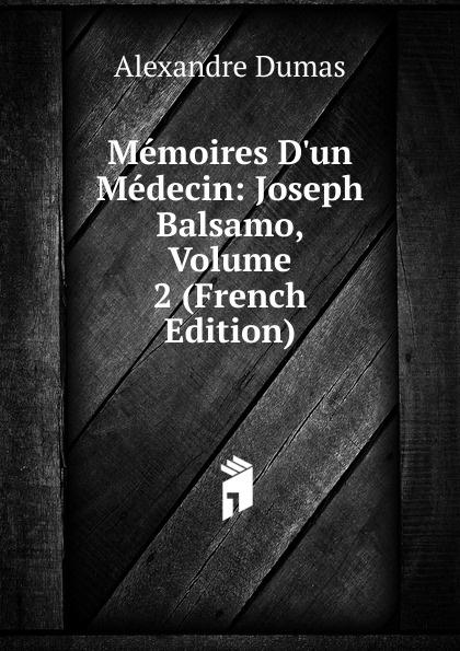 Alexandre Dumas Memoires D.un Medecin: Joseph Balsamo, Volume 2 (French Edition) александр дюма memoires d un medecin joseph balsamo french edition