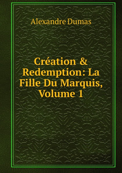 Creation . Redemption: La Fille Du Marquis, Volume 1