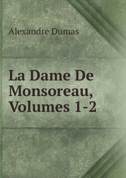 Alexandre Dumas La Dame De Monsoreau, Volumes 1-2 dumas alexandre la dame de monsoreau tome 2