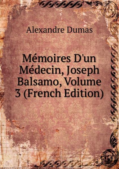 Alexandre Dumas Memoires D.un Medecin, Joseph Balsamo, Volume 3 (French Edition) александр дюма memoires d un medecin joseph balsamo french edition