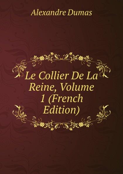 Alexandre Dumas Le Collier De La Reine, Volume 1 (French Edition) александр дюма le collier de la reine french edition