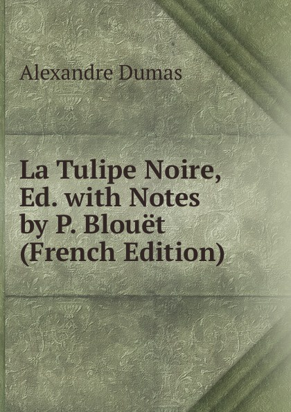 Alexandre Dumas La Tulipe Noire, Ed. with Notes by P. Blouet (French Edition)