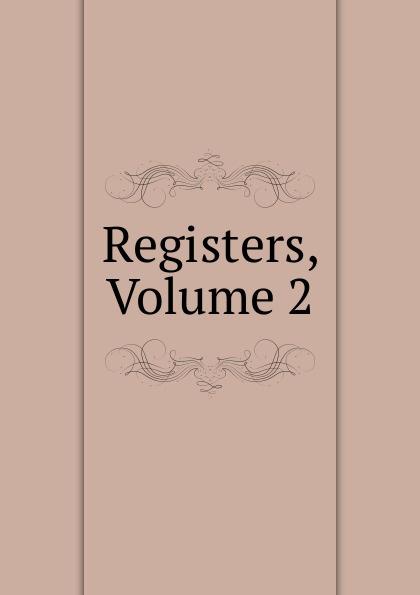 Registers, Volume 2 Редкие, забытые и малоизвестные книги, изданные с петровских времен...
