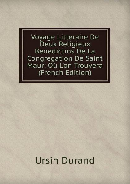 Voyage Litteraire De Deux Religieux Benedictins De La Congregation De Saint Maur: Ou L.on Trouvera (French Edition)
