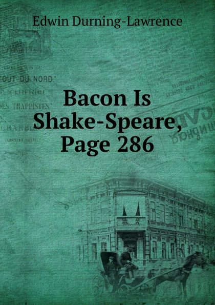 Edwin Durning-Lawrence Bacon Is Shake-Speare, Page 286 bacon page 10 page 9