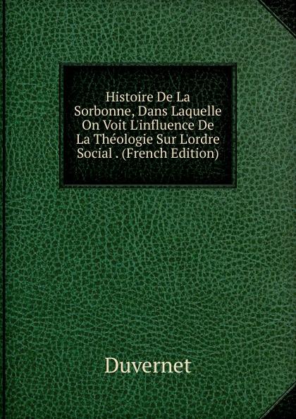лучшая цена Duvernet Histoire De La Sorbonne, Dans Laquelle On Voit L.influence De La Theologie Sur L.ordre Social . (French Edition)
