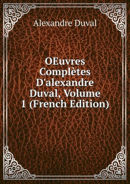 Alexandre Duval OEuvres Completes D.alexandre Duval, Volume 1 (French Edition) цена