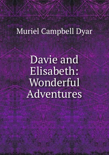 Davie and Elisabeth:  Wonderful Adventures Эта книга — репринт оригинального издания, созданный на основе...