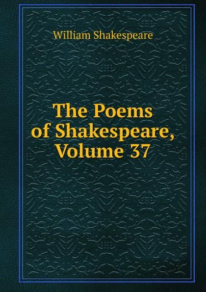 Уильям Шекспир The Poems of Shakespeare, Volume 37 shakespeare poems