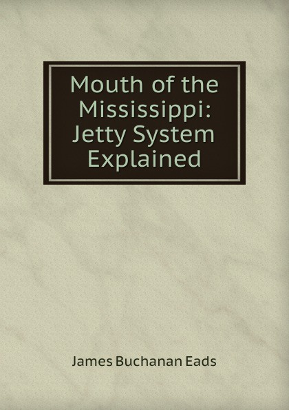 Фото James Buchanan Eads Mouth of the Mississippi: Jetty System Explained