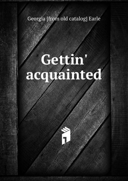 Gettin. acquainted Эта книга — репринт оригинального...