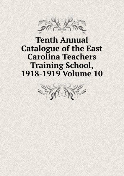 Tenth Annual Catalogue of the East Carolina Teachers Training School, 1918-1919 Volume 10