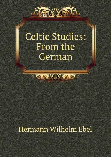 Hermann Wilhelm Ebel Celtic Studies: From the German цены