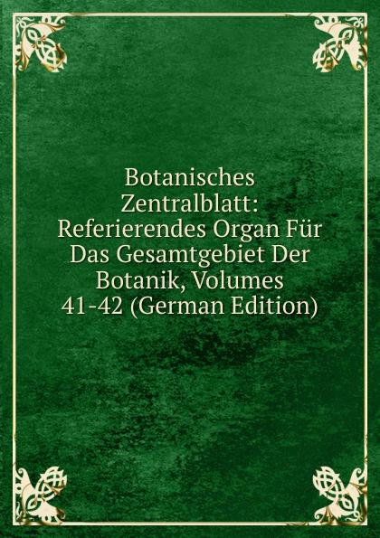 Botanisches Zentralblatt: Referierendes Organ Fur Das Gesamtgebiet Der Botanik, Volumes 41-42 (German Edition) botanisches zentralblatt referierendes organ fur das gesamtgebiet der botanik volumes 43 44 german edition