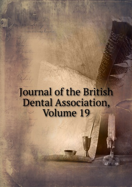 Journal of the British Dental Association, Volume 19 journal of the british dental association volume 7