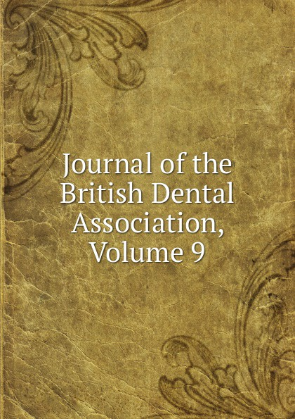 Journal of the British Dental Association, Volume 9 journal of the british dental association volume 7