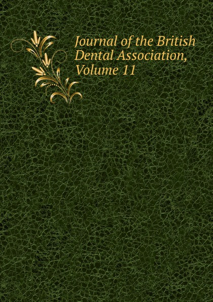 Journal of the British Dental Association, Volume 11 journal of the british dental association volume 7