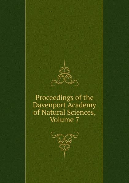 Proceedings of the Davenport Academy of Natural Sciences, Volume 7 davenport academy of natural sciences proceedings of the davenport academy of natural sciences volume 1