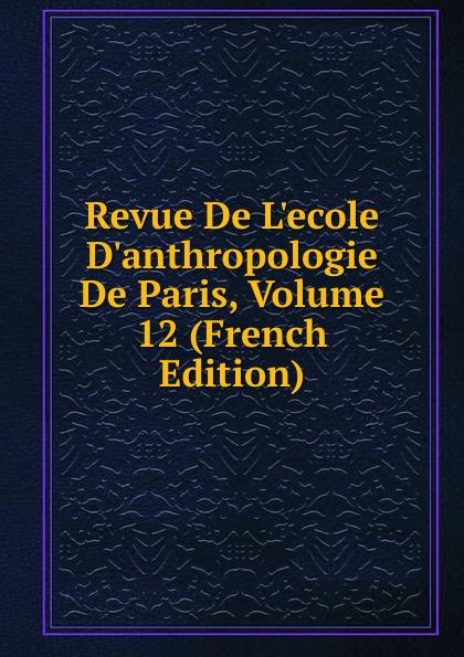 Revue De L.ecole D.anthropologie De Paris, Volume 12 (French Edition)