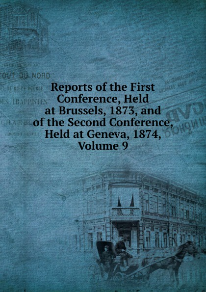 Reports of the First Conference, Held at Brussels, 1873, and of the Second Conference, Held at Geneva, 1874, Volume 9 reports of the survey botanical series volume 9