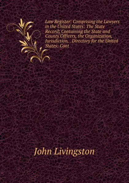 John Livingston Law Register: Comprising the Lawyers in the United States: The State Record; Containing the State and County Officers, the Organization, Jurisdiction, . Directory for the United States; Cont шкаф для ванной the united states housing