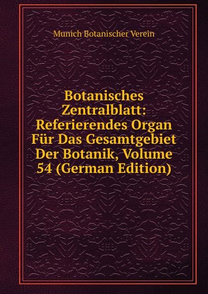 Munich Botanischer Verein Botanisches Zentralblatt: Referierendes Organ Fur Das Gesamtgebiet Der Botanik, Volume 54 (German Edition) munich botanischer verein botanisches zentralblatt referierendes organ fur das gesamtgebiet der botanik volume 50 german edition