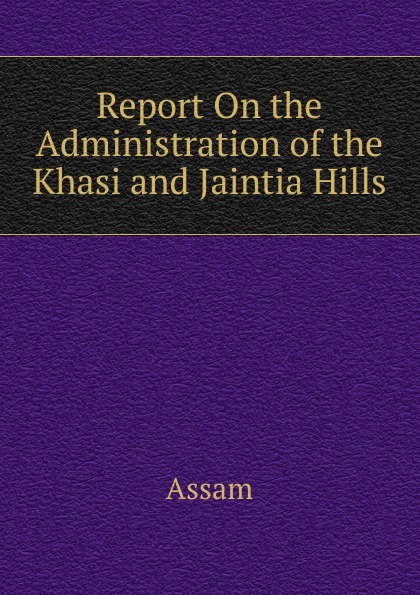 Assam Report On the Administration of the Khasi and Jaintia Hills цены