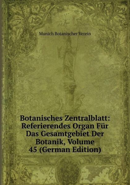 Munich Botanischer Verein Botanisches Zentralblatt: Referierendes Organ Fur Das Gesamtgebiet Der Botanik, Volume 45 (German Edition) munich botanischer verein botanisches zentralblatt referierendes organ fur das gesamtgebiet der botanik volume 49 german edition