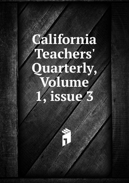 California Teachers. Quarterly, Volume 1,.issue 3 charles epting silent film quarterly issue 5