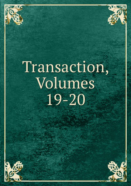 Transaction, Volumes 19-20