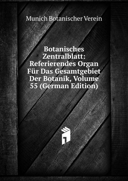 Munich Botanischer Verein Botanisches Zentralblatt: Referierendes Organ Fur Das Gesamtgebiet Der Botanik, Volume 55 (German Edition) munich botanischer verein botanisches zentralblatt referierendes organ fur das gesamtgebiet der botanik volume 50 german edition