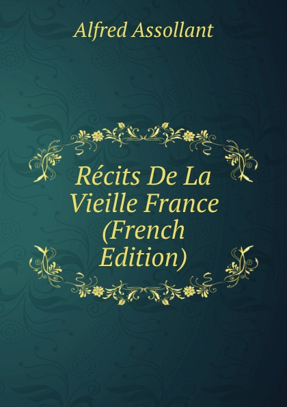 Alfred Assollant Recits De La Vieille France (French Edition) alfred assollant memoires de gaston phoebus