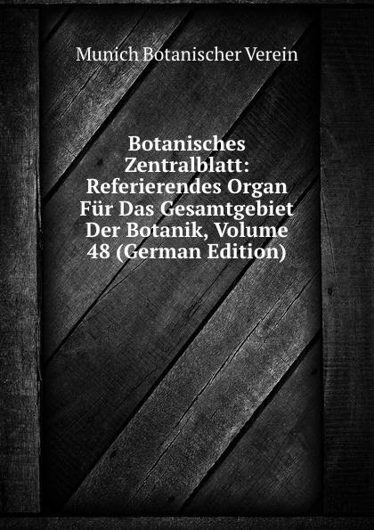 Munich Botanischer Verein Botanisches Zentralblatt: Referierendes Organ Fur Das Gesamtgebiet Der Botanik, Volume 48 (German Edition) munich botanischer verein botanisches zentralblatt referierendes organ fur das gesamtgebiet der botanik volume 49 german edition