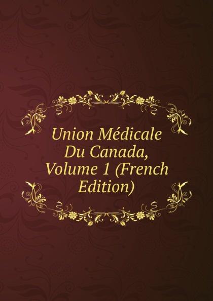 Union Medicale Du Canada, Volume 1 (French Edition)