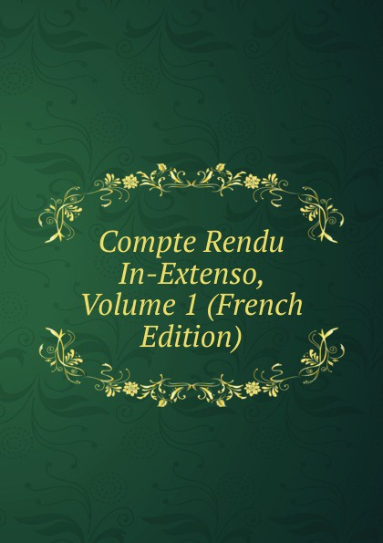 Compte Rendu In-Extenso, Volume 1 (French Edition) балетки розовые in extenso