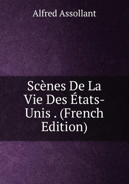 Alfred Assollant Scenes De La Vie Des Etats-Unis . (French Edition) alfred assollant memoires de gaston phoebus