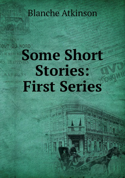 Blanche Atkinson Some Short Stories: First Series