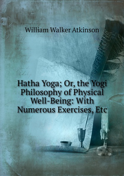 W.W. Atkinson Hatha Yoga; Or, the Yogi Philosophy of Physical Well-Being: With Numerous Exercises, Etc фитнес блоки hatha ht ygz yoga eva