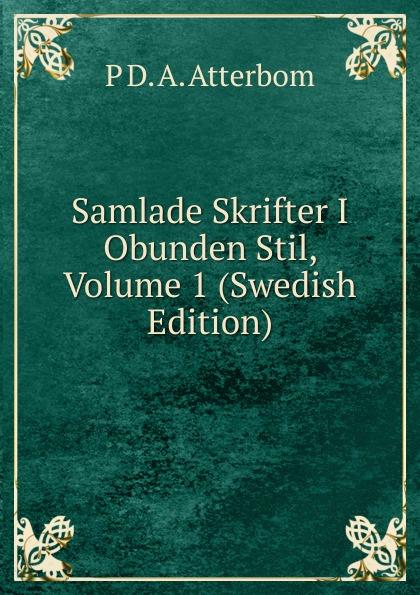 P D. A. Atterbom Samlade Skrifter I Obunden Stil, Volume 1 (Swedish Edition) p d a atterbom samlade skrifter i obunden stil volume 6 swedish edition