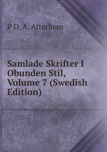 P D. A. Atterbom Samlade Skrifter I Obunden Stil, Volume 7 (Swedish Edition) p d a atterbom samlade skrifter i obunden stil volume 6 swedish edition