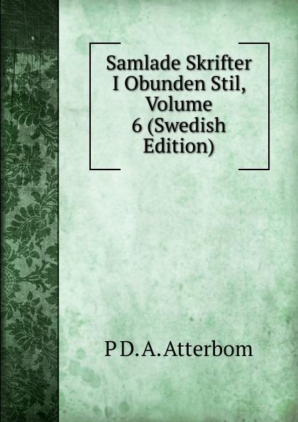 P D. A. Atterbom Samlade Skrifter I Obunden Stil, Volume 6 (Swedish Edition) p d a atterbom samlade skrifter i obunden stil volume 6 swedish edition