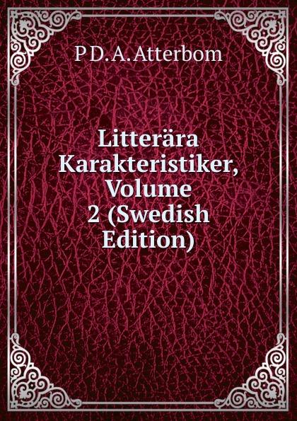 P D. A. Atterbom Litterara Karakteristiker, Volume 2 (Swedish Edition) p d a atterbom samlade skrifter i obunden stil volume 6 swedish edition