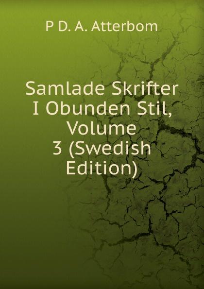 P D. A. Atterbom Samlade Skrifter I Obunden Stil, Volume 3 (Swedish Edition) p d a atterbom samlade skrifter i obunden stil volume 6 swedish edition
