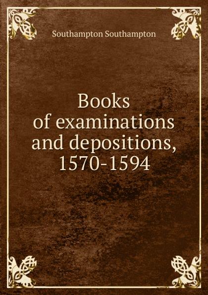 Southampton Southampton Books of examinations and depositions, 1570-1594 недорго, оригинальная цена