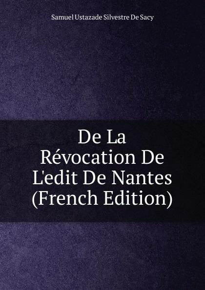 De La Revocation De L.edit De Nantes (French Edition)